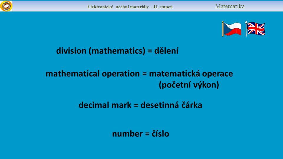 mathematical operation = matematická operace (početní výkon) number = číslo Elektronické učební materiály - II.