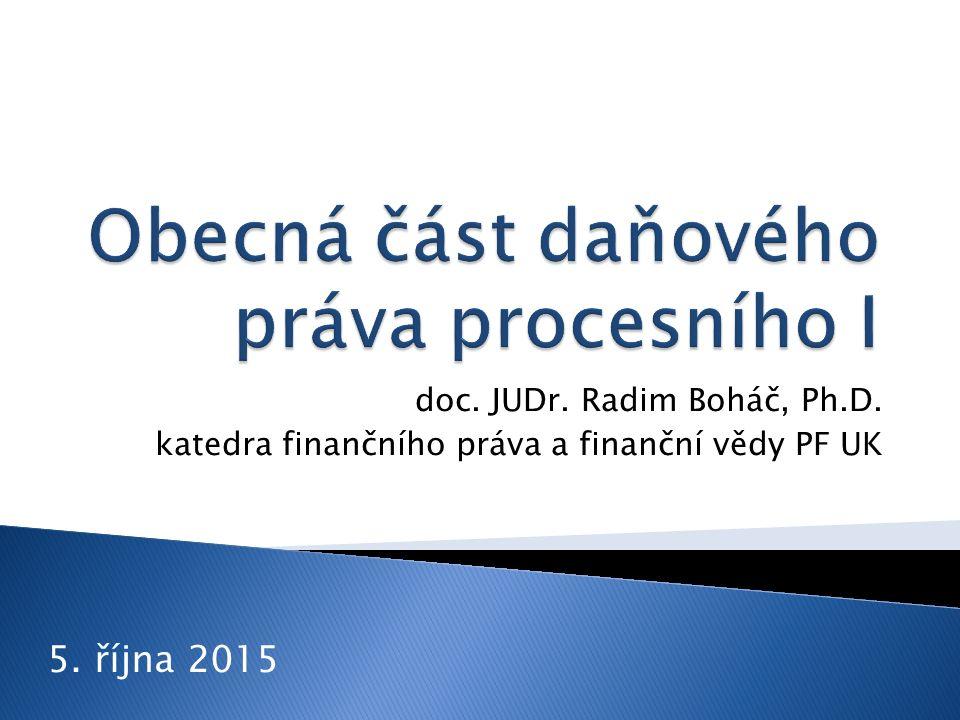 doc. JUDr. Radim Boháč, Ph.D. katedra finančního práva a finanční vědy PF UK 5. října 2015