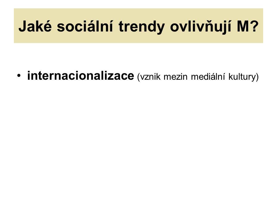 Jaké sociální trendy ovlivňují M internacionalizace (vznik mezin mediální kultury)