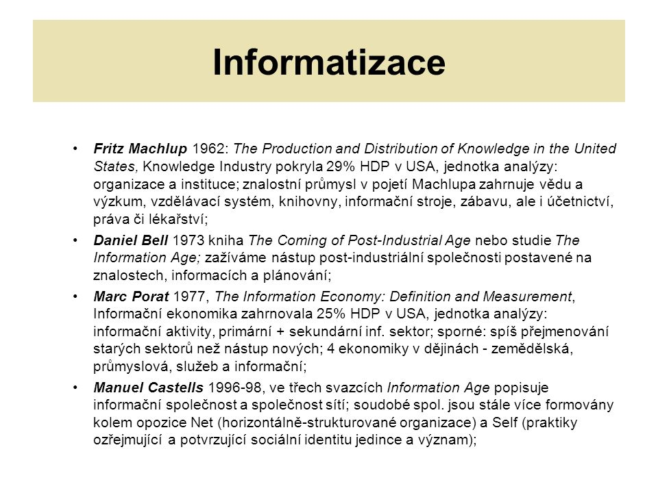 Informatizace Fritz Machlup 1962: The Production and Distribution of Knowledge in the United States, Knowledge Industry pokryla 29% HDP v USA, jednotk