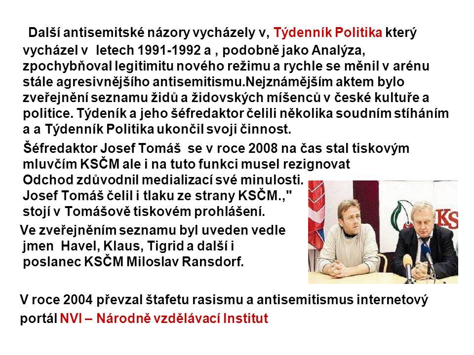 Další antisemitské názory vycházely v, Týdenník Politika který vycházel v letech 1991-1992 a, podobně jako Analýza, zpochybňoval legitimitu nového režimu a rychle se měnil v arénu stále agresivnějšího antisemitismu.Nejznámějším aktem bylo zveřejnění seznamu židů a židovských míšenců v české kultuře a politice.