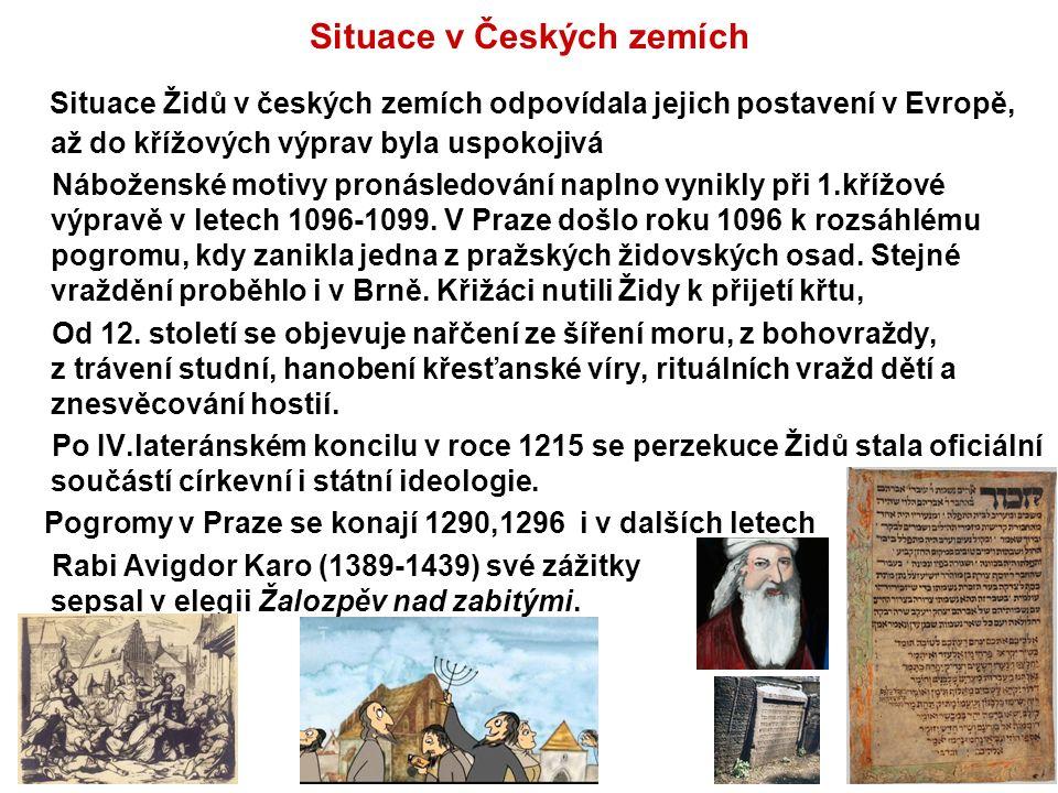 Situace v Českých zemích Situace Židů v českých zemích odpovídala jejich postavení v Evropě, až do křížových výprav byla uspokojivá Náboženské motivy pronásledování naplno vynikly při 1.křížové výpravě v letech 1096-1099.