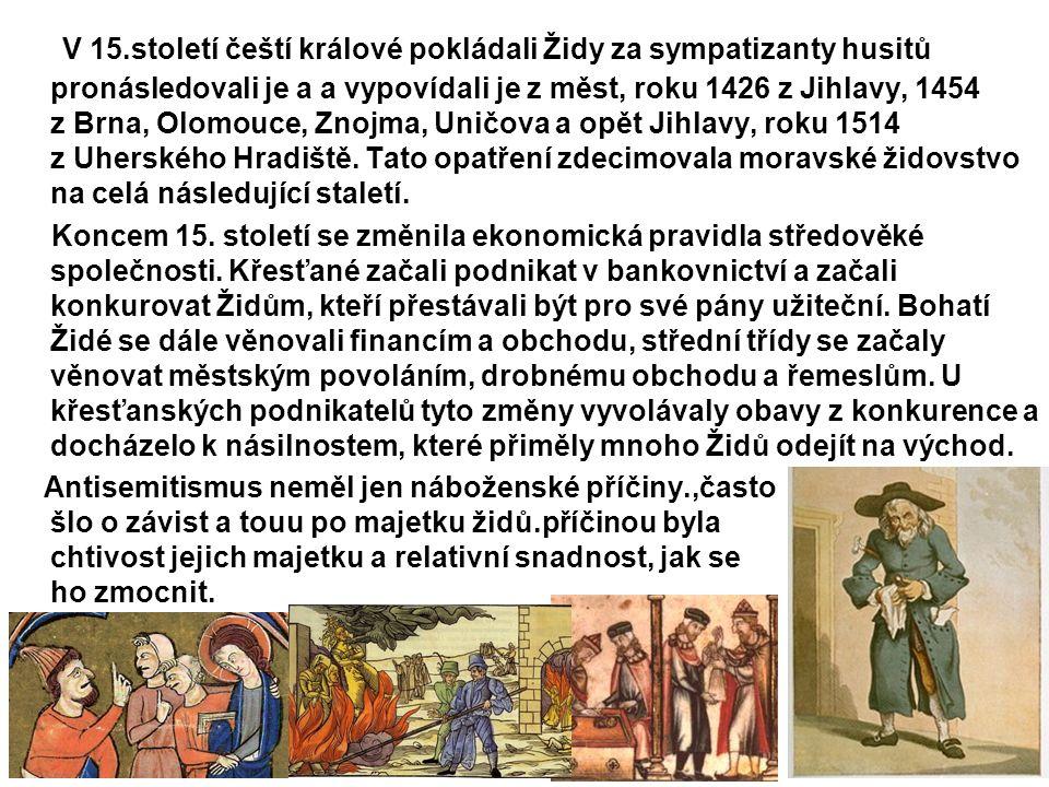 V 15.století čeští králové pokládali Židy za sympatizanty husitů pronásledovali je a a vypovídali je z měst, roku 1426 z Jihlavy, 1454 z Brna, Olomouce, Znojma, Uničova a opět Jihlavy, roku 1514 z Uherského Hradiště.