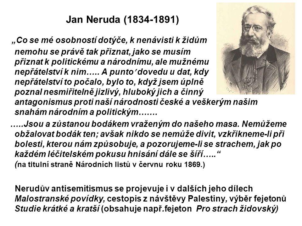 """Jan Neruda (1834-1891) """"Co se mé osobností dotýče, k nenávisti k židům nemohu se právě tak přiznat, jako se musím přiznat k politickému a národnímu, ale mužnému nepřátelství k nim….."""