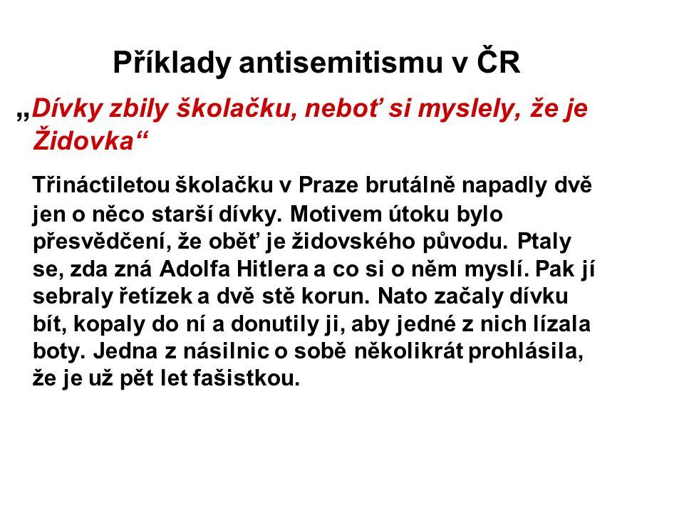 """Příklady antisemitismu v ČR """" Dívky zbily školačku, neboť si myslely, že je Židovka Třináctiletou školačku v Praze brutálně napadly dvě jen o něco starší dívky."""