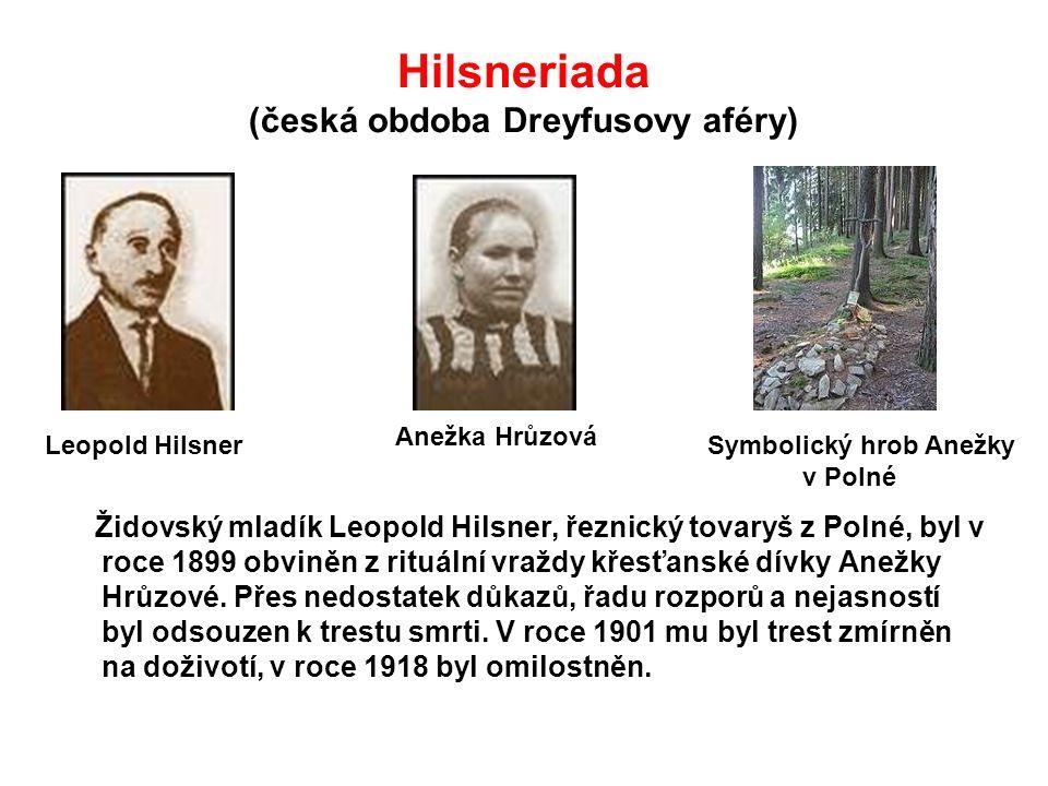 Hilsneriada (česká obdoba Dreyfusovy aféry) Židovský mladík Leopold Hilsner, řeznický tovaryš z Polné, byl v roce 1899 obviněn z rituální vraždy křesťanské dívky Anežky Hrůzové.