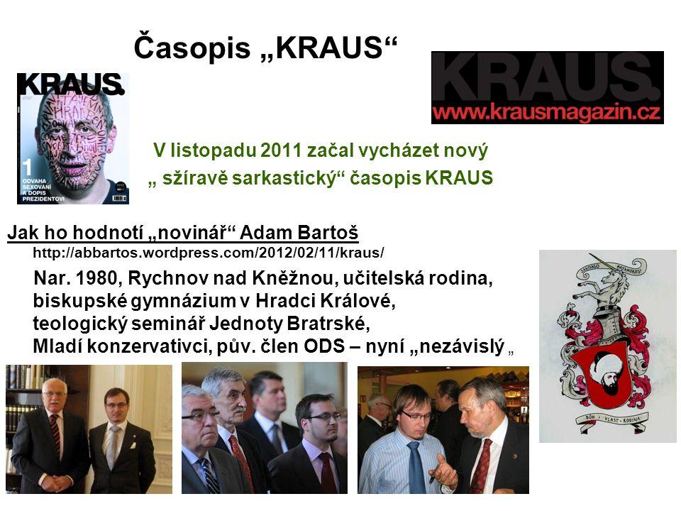 """Časopis """"KRAUS V listopadu 2011 začal vycházet nový """" sžíravě sarkastický časopis KRAUS Jak ho hodnotí """"novinář Adam Bartoš http://abbartos.wordpress.com/2012/02/11/kraus/ Nar."""