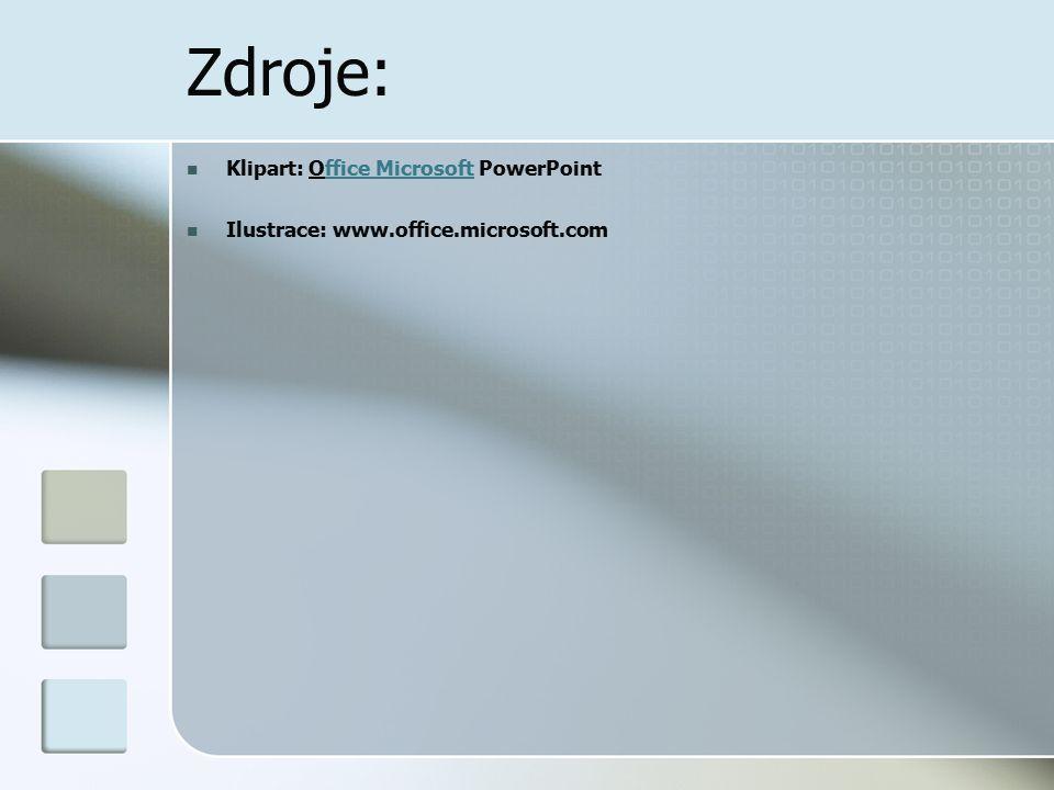 Zdroje: Klipart: Office Microsoft PowerPointffice Microsoft Ilustrace: www.office.microsoft.com