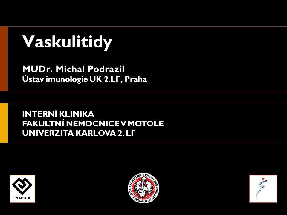 INTERNÍ KLINIKA FAKULTNÍ NEMOCNICE V MOTOLE UNIVERZITA KARLOVA 2. LF Vaskulitidy MUDr. Michal Podrazil Ústav imunologie UK 2.LF, Praha