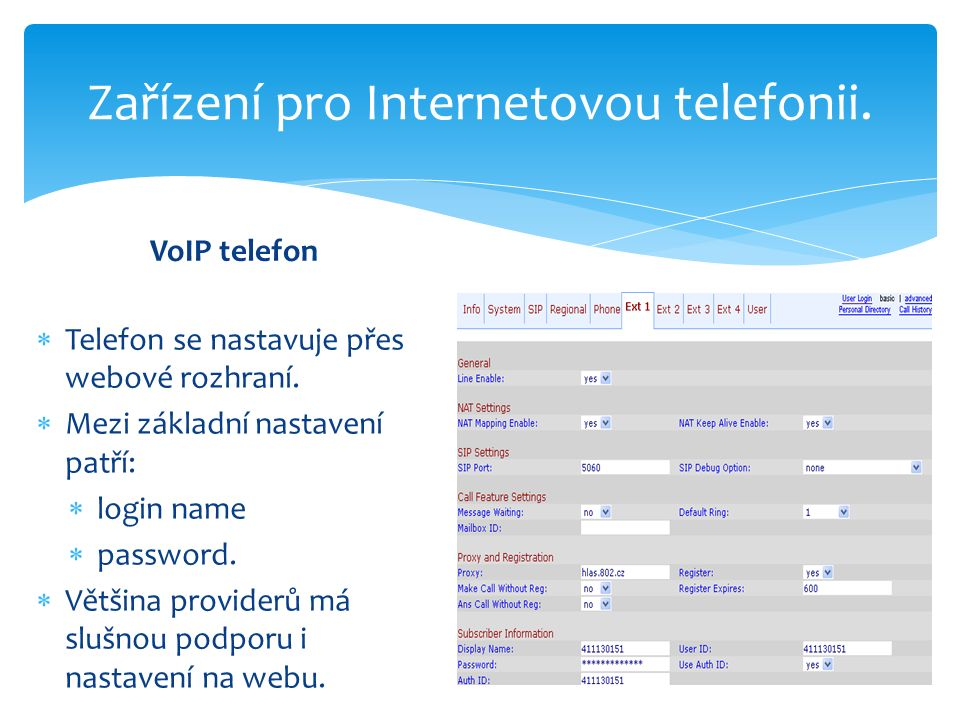 Zařízení pro Internetovou telefonii. VoIP telefon  Telefon se nastavuje přes webové rozhraní.  Mezi základní nastavení patří:  login name  passwor