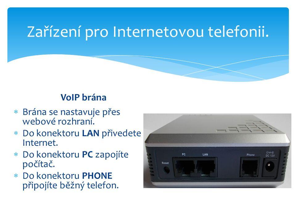 Zařízení pro Internetovou telefonii. VoIP brána  Brána se nastavuje přes webové rozhraní.  Do konektoru LAN přivedete Internet.  Do konektoru PC za