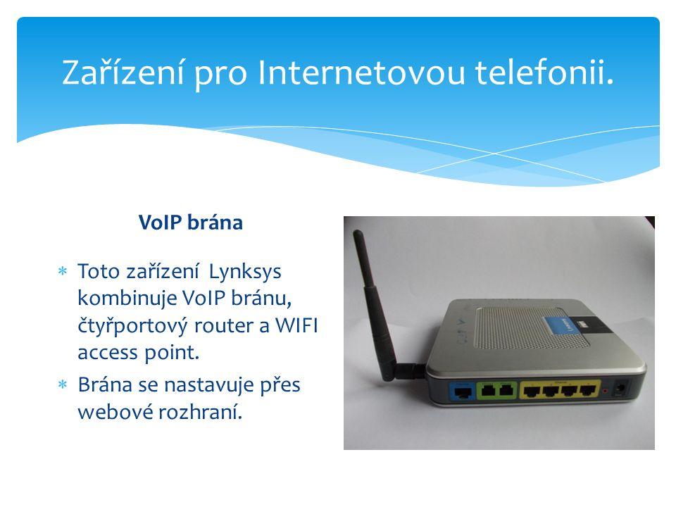 Zařízení pro Internetovou telefonii. VoIP brána  Toto zařízení Lynksys kombinuje VoIP bránu, čtyřportový router a WIFI access point.  Brána se nasta