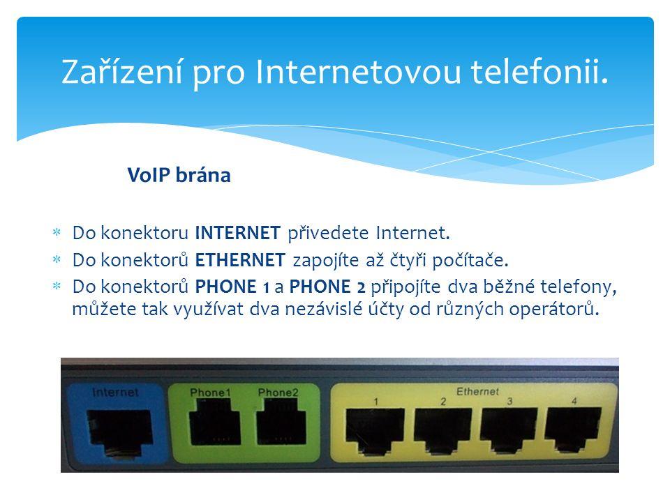 Zařízení pro Internetovou telefonii. VoIP brána  Do konektoru INTERNET přivedete Internet.  Do konektorů ETHERNET zapojíte až čtyři počítače.  Do k