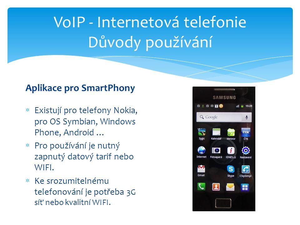 VoIP - Internetová telefonie Důvody používání Aplikace pro SmartPhony  Existují pro telefony Nokia, pro OS Symbian, Windows Phone, Android …  Pro po