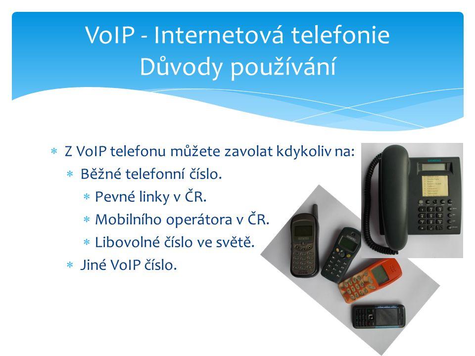  Z VoIP telefonu můžete zavolat kdykoliv na:  Běžné telefonní číslo.  Pevné linky v ČR.  Mobilního operátora v ČR.  Libovolné číslo ve světě.  J