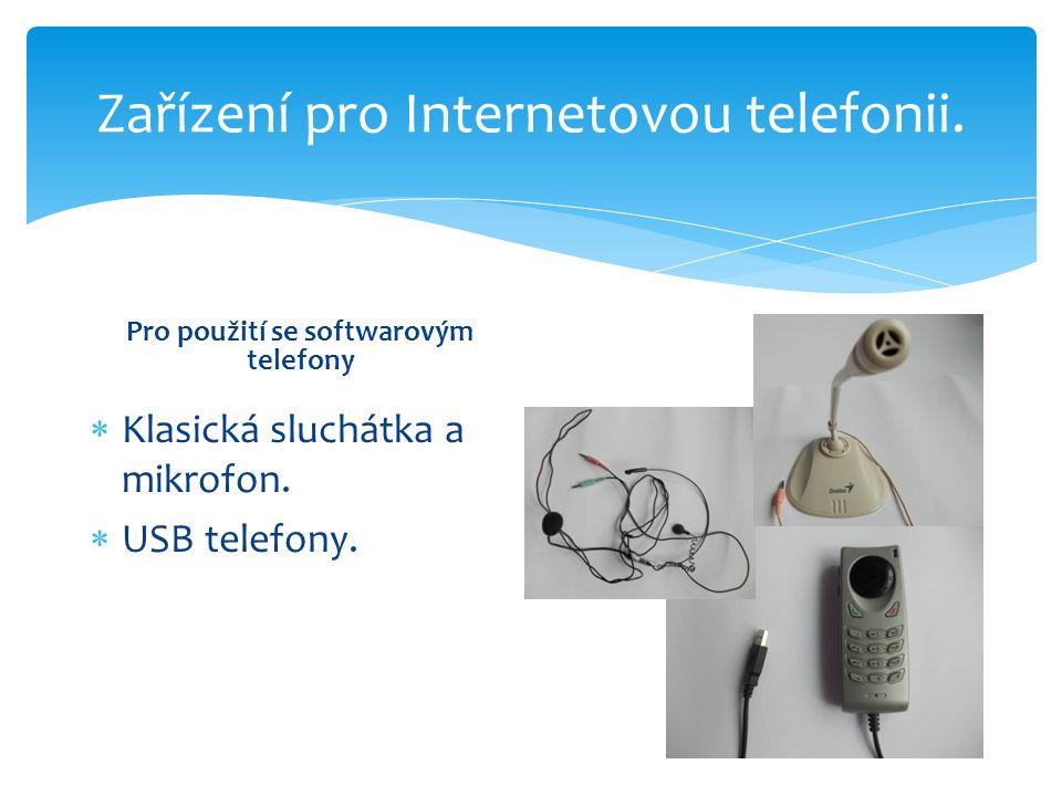 Zařízení pro Internetovou telefonii. Pro použití se softwarovým telefony  Klasická sluchátka a mikrofon.  USB telefony.