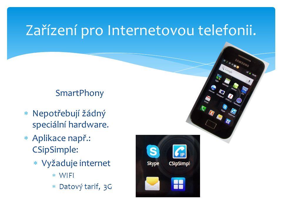 Zařízení pro Internetovou telefonii. SmartPhony  Nepotřebují žádný speciální hardware.  Aplikace např.: CSipSimple:  Vyžaduje internet  WIFI  Dat