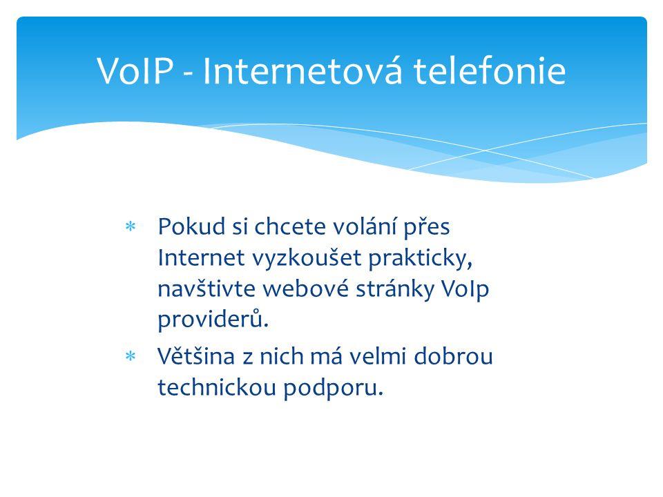  Pokud si chcete volání přes Internet vyzkoušet prakticky, navštivte webové stránky VoIp providerů.  Většina z nich má velmi dobrou technickou podpo