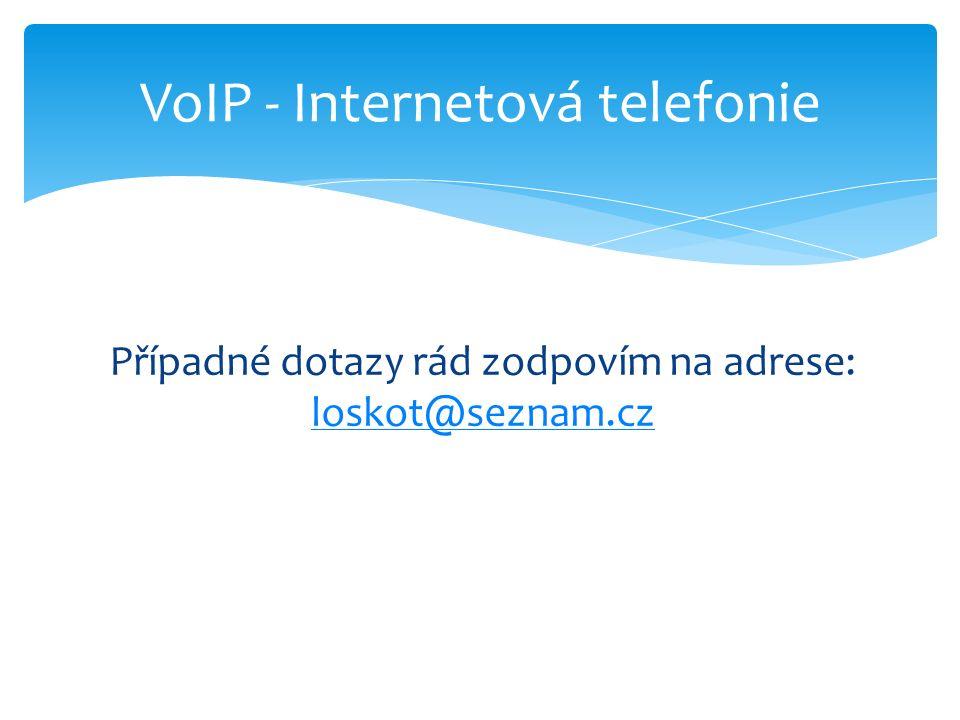 Případné dotazy rád zodpovím na adrese: loskot@seznam.cz loskot@seznam.cz VoIP - Internetová telefonie