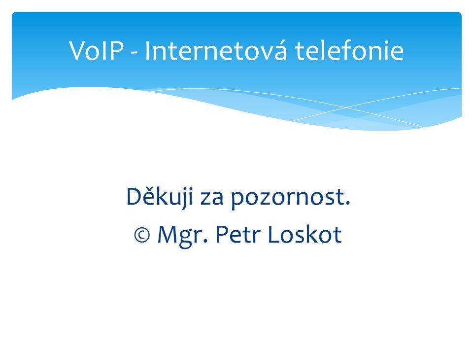 Děkuji za pozornost. © Mgr. Petr Loskot VoIP - Internetová telefonie