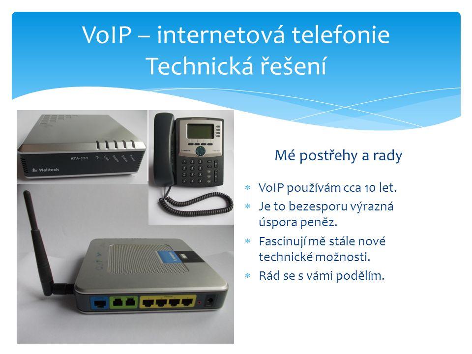 VoIP – internetová telefonie Technická řešení Mé postřehy a rady  VoIP používám cca 10 let.  Je to bezesporu výrazná úspora peněz.  Fascinují mě st