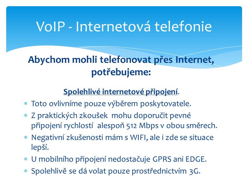 VoIP - Internetová telefonie Důvody používání Aplikace pro SmartPhony  Existují pro telefony Nokia, pro OS Symbian, Windows Phone, Android …  Pro používání je nutný zapnutý datový tarif nebo WIFI.