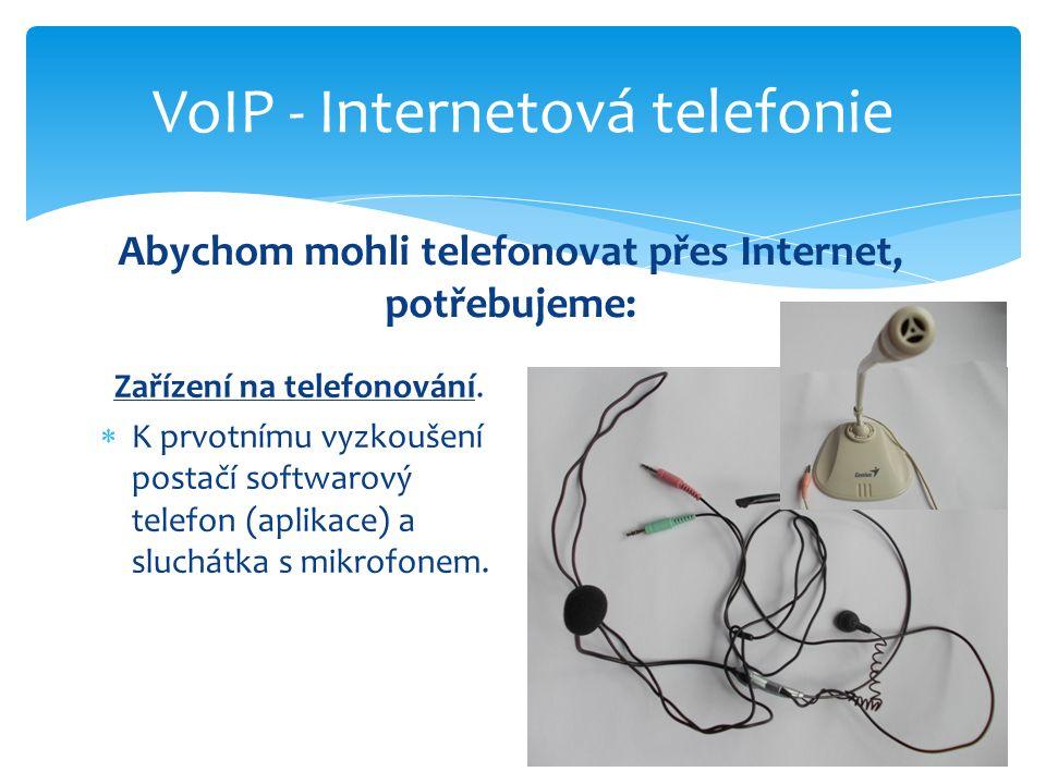 Zařízení na telefonování.  K prvotnímu vyzkoušení postačí softwarový telefon (aplikace) a sluchátka s mikrofonem. VoIP - Internetová telefonie Abycho