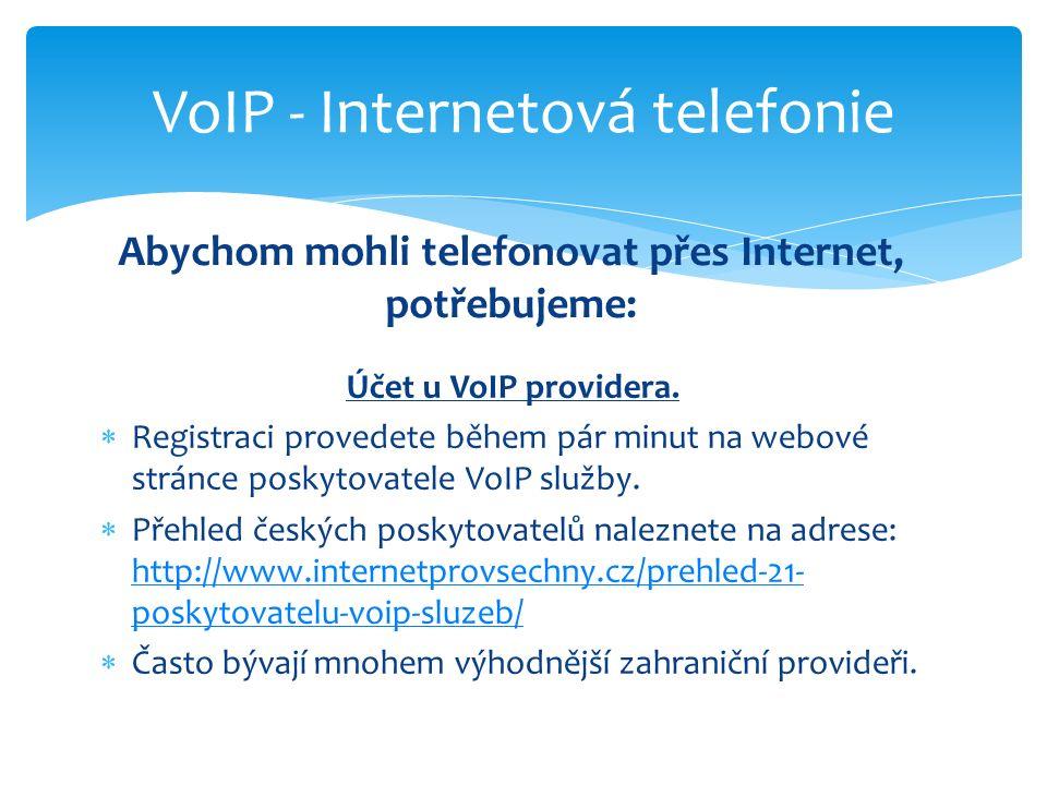 Účet u VoIP providera.  Registraci provedete během pár minut na webové stránce poskytovatele VoIP služby.  Přehled českých poskytovatelů naleznete n