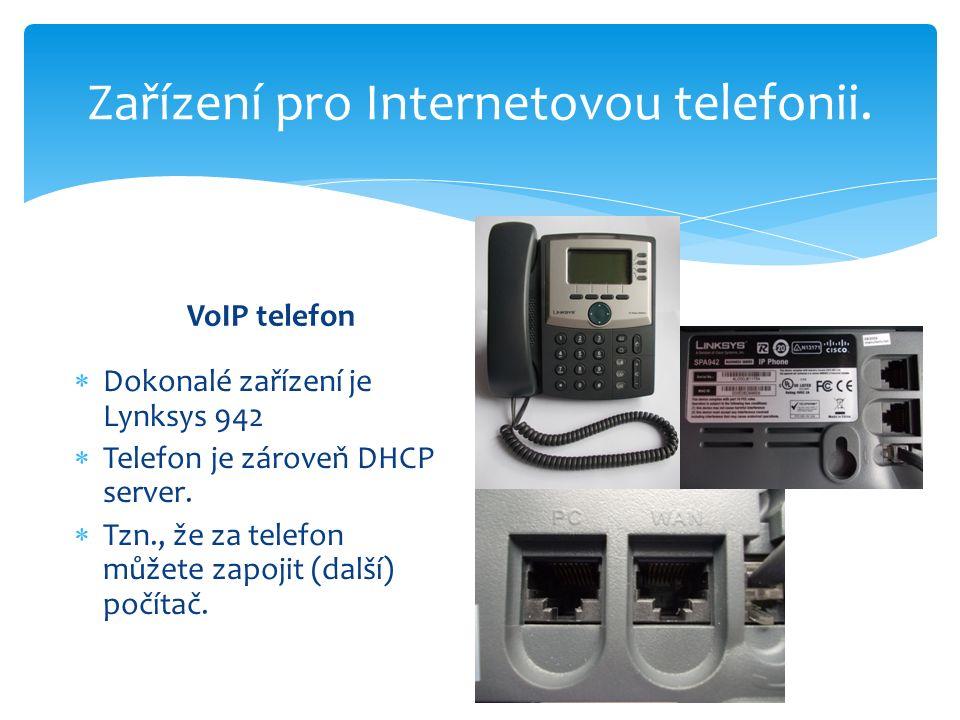 Zařízení pro Internetovou telefonii. VoIP telefon  Dokonalé zařízení je Lynksys 942  Telefon je zároveň DHCP server.  Tzn., že za telefon můžete za