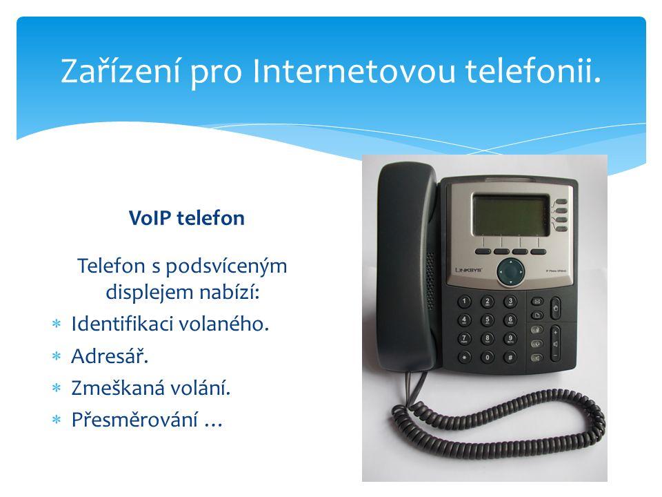 Zařízení pro Internetovou telefonii. VoIP telefon Telefon s podsvíceným displejem nabízí:  Identifikaci volaného.  Adresář.  Zmeškaná volání.  Pře