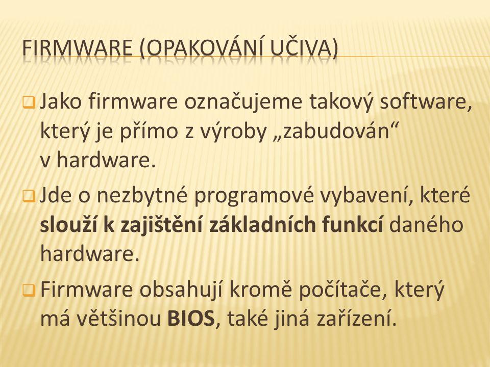 """ Jako firmware označujeme takový software, který je přímo z výroby """"zabudován v hardware."""