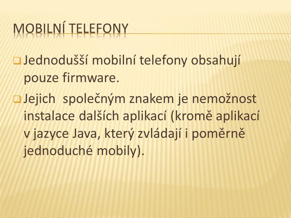  Jednodušší mobilní telefony obsahují pouze firmware.
