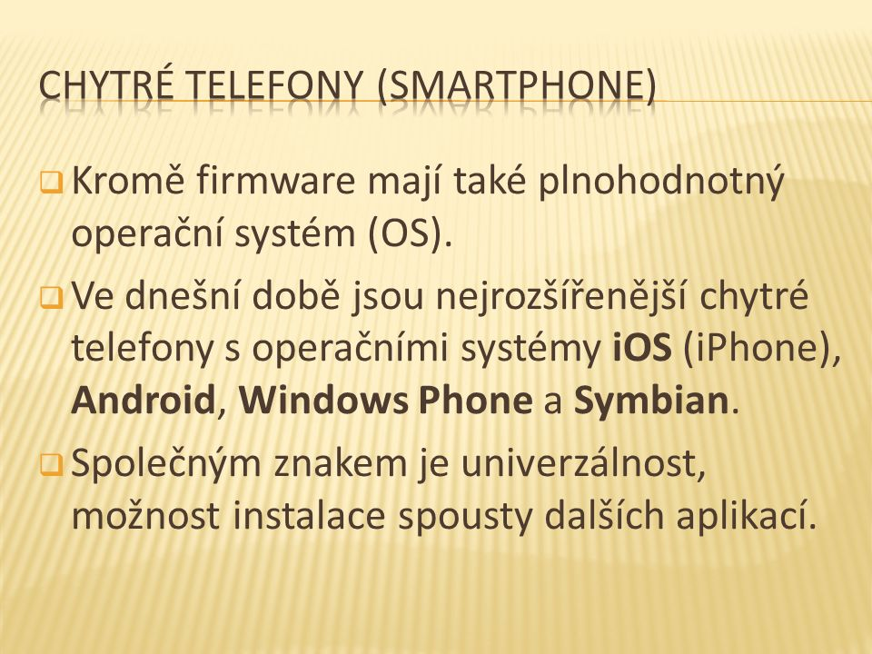  Kromě firmware mají také plnohodnotný operační systém (OS).