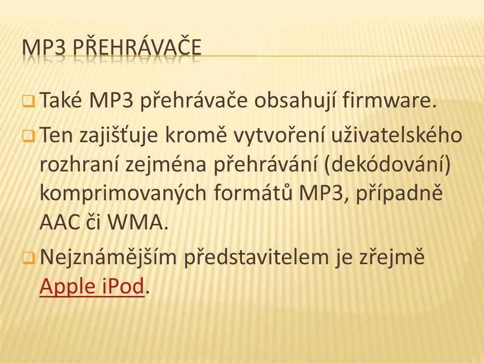  Také MP3 přehrávače obsahují firmware.