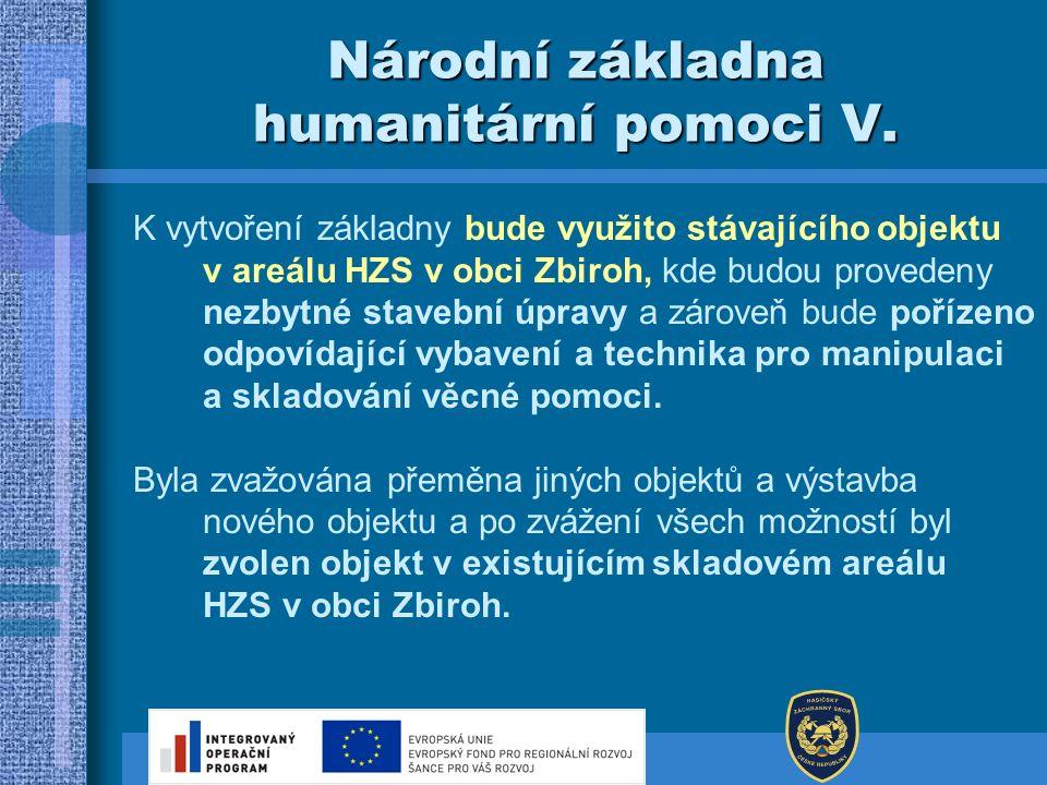 Národní základna humanitární pomoci V. K vytvoření základny bude využito stávajícího objektu v areálu HZS v obci Zbiroh, kde budou provedeny nezbytné
