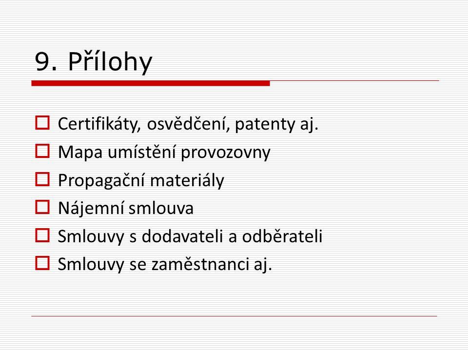 9. Přílohy  Certifikáty, osvědčení, patenty aj.  Mapa umístění provozovny  Propagační materiály  Nájemní smlouva  Smlouvy s dodavateli a odběrate