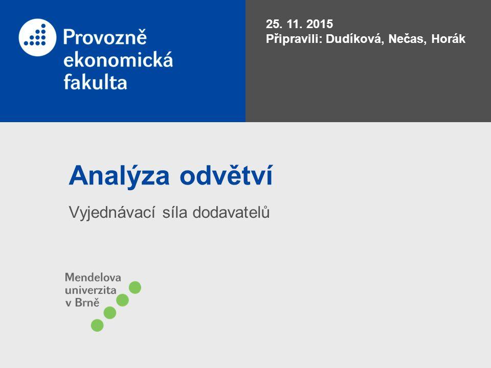 Analýza odvětví Vyjednávací síla dodavatelů 25. 11. 2015 Připravili: Dudíková, Nečas, Horák