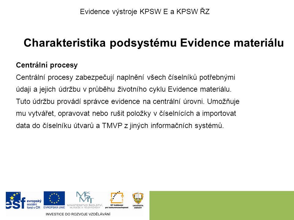 Charakteristika podsystému Evidence materiálu Centrální procesy Centrální procesy zabezpečují naplnění všech číselníků potřebnými údaji a jejich údržb