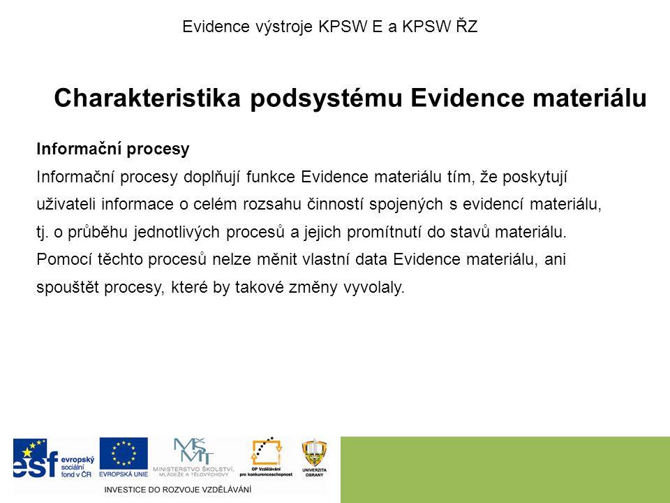 Charakteristika podsystému Evidence materiálu Informační procesy Informační procesy doplňují funkce Evidence materiálu tím, že poskytují uživateli inf