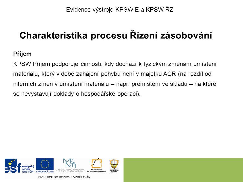 Charakteristika procesu Řízení zásobování Příjem KPSW Příjem podporuje činnosti, kdy dochází k fyzickým změnám umístění materiálu, který v době zaháje