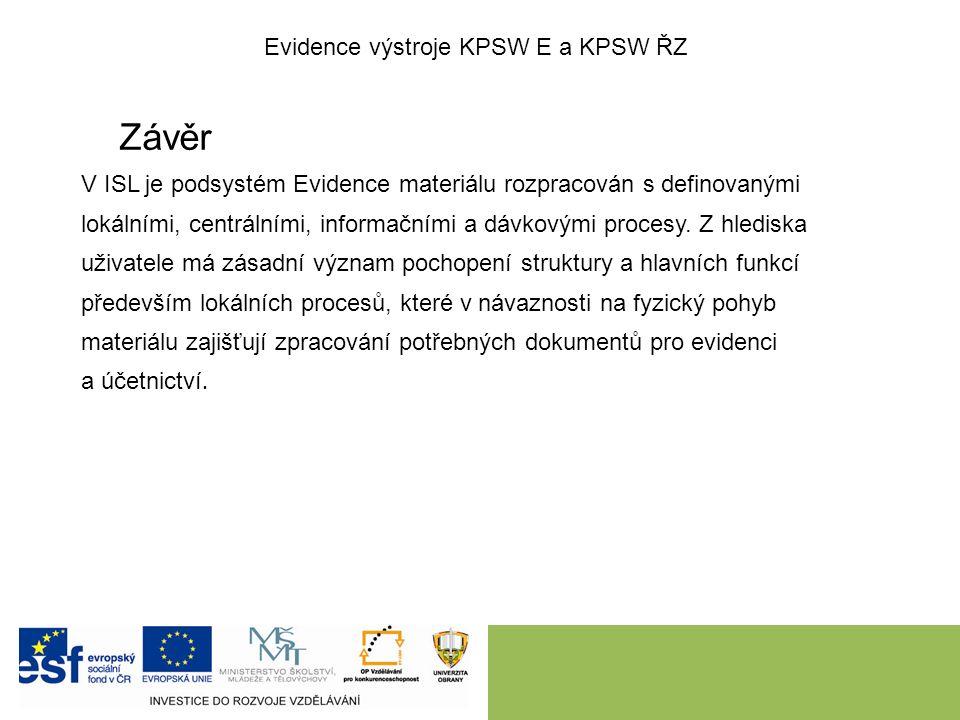 Závěr V ISL je podsystém Evidence materiálu rozpracován s definovanými lokálními, centrálními, informačními a dávkovými procesy. Z hlediska uživatele