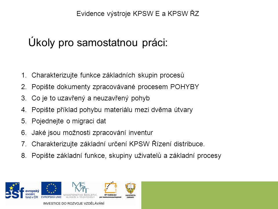 Úkoly pro samostatnou práci: Evidence výstroje KPSW E a KPSW ŘZ 1.Charakterizujte funkce základních skupin procesů 2.Popište dokumenty zpracovávané pr