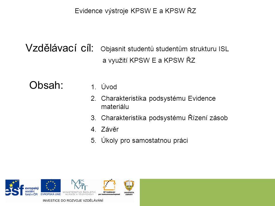 Vzdělávací cíl: Obsah: Evidence výstroje KPSW E a KPSW ŘZ Objasnit studentů studentům strukturu ISL a využití KPSW E a KPSW ŘZ 1.Úvod 2.Charakteristik