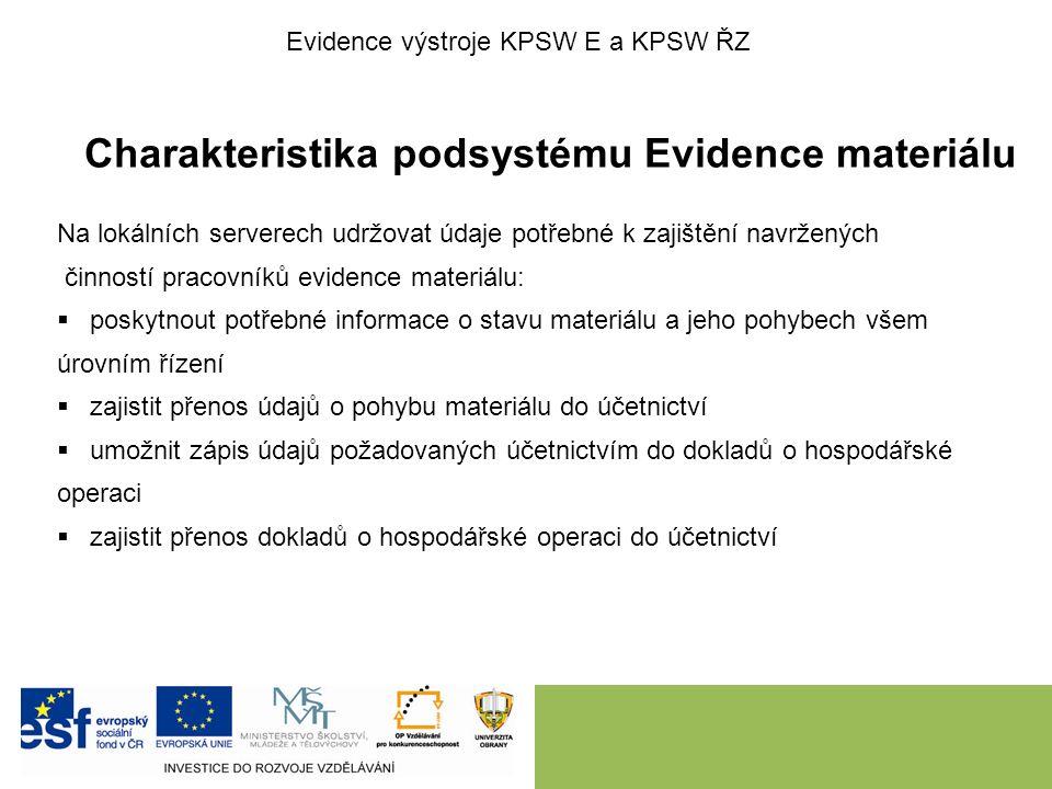 Charakteristika podsystému Evidence materiálu Na lokálních serverech udržovat údaje potřebné k zajištění navržených činností pracovníků evidence mater