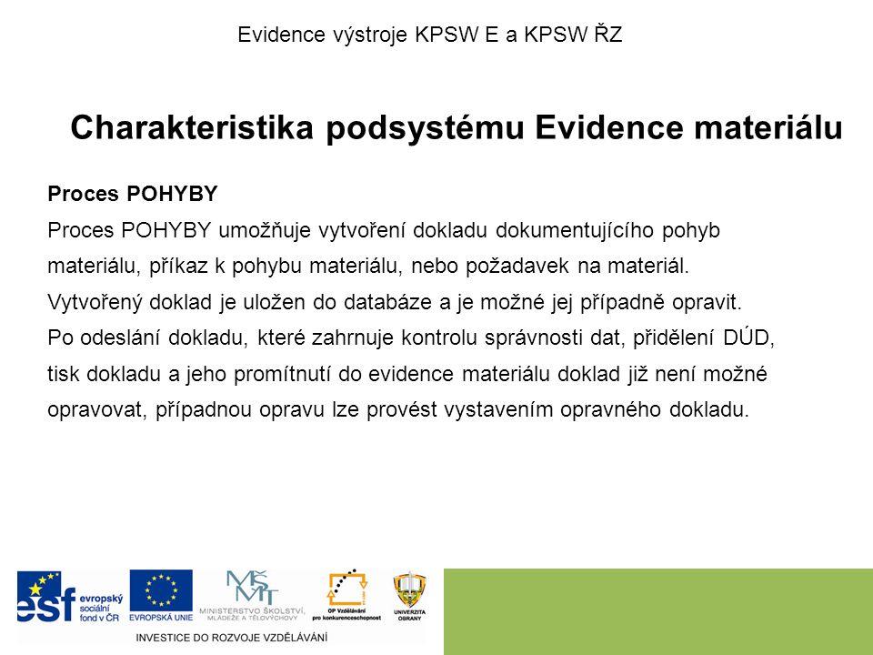 Charakteristika podsystému Evidence materiálu Proces POHYBY Proces POHYBY umožňuje vytvoření dokladu dokumentujícího pohyb materiálu, příkaz k pohybu