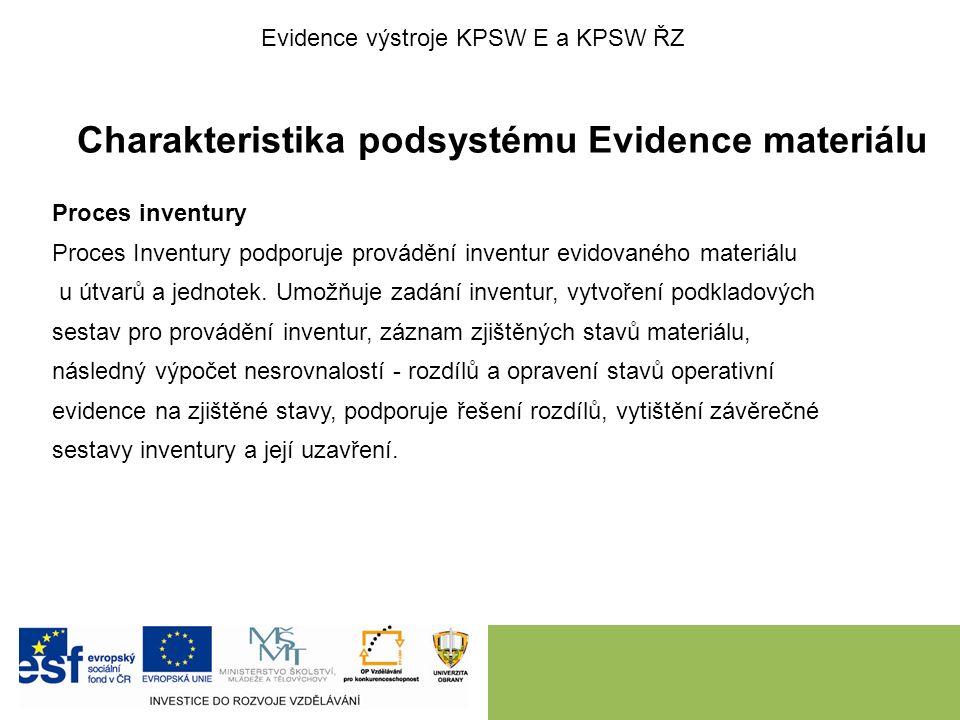 Charakteristika podsystému Evidence materiálu Proces inventury Proces Inventury podporuje provádění inventur evidovaného materiálu u útvarů a jednotek