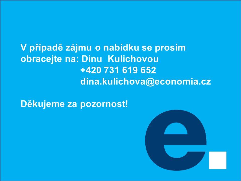V případě zájmu o nabídku se prosím obracejte na: Dinu Kulichovou +420 731 619 652 dina.kulichova@economia.cz Děkujeme za pozornost!