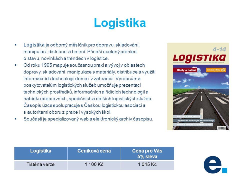 Logistika  Logistika je odborný měsíčník pro dopravu, skladování, manipulaci, distribuci a balení.