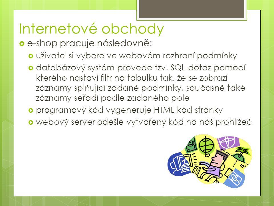Internetové obchody  e-shop pracuje následovně:  uživatel si vybere ve webovém rozhraní podmínky  databázový systém provede tzv. SQL dotaz pomocí k