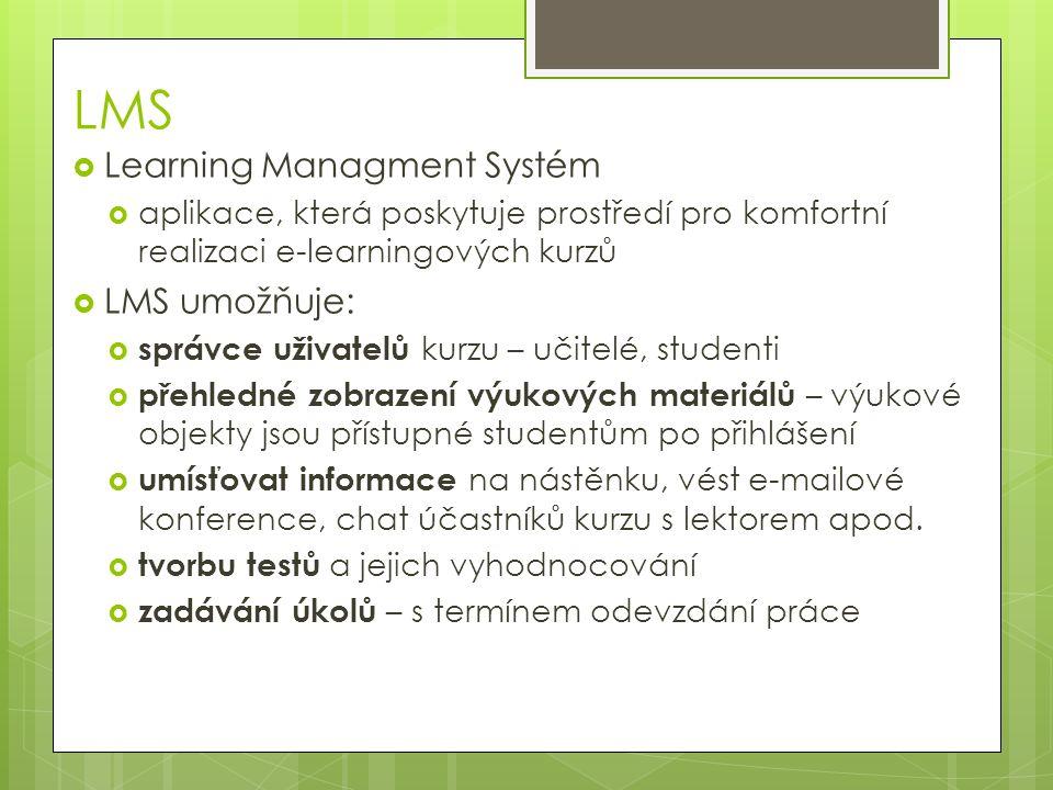 LMS  Learning Managment Systém  aplikace, která poskytuje prostředí pro komfortní realizaci e-learningových kurzů  LMS umožňuje:  správce uživatel